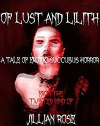 Lust and Lilith: An Erotic Tale of Succubus Horror eBook Cover, written by Jillian Rose