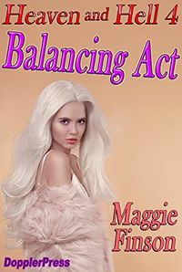 Heaven and Hell: Balancing Act eBook Cover, written by Maggie Finson